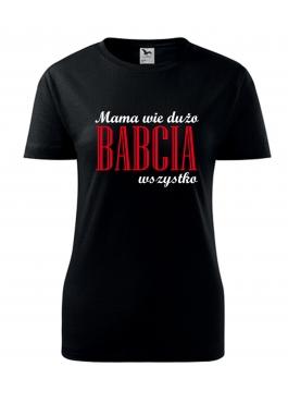 Koszulka Mama wie dużo ale Babcia wszystko
