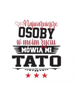 """Koszulka męska """"Najważniejsze osoby mówią mi Tato"""""""